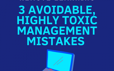 3 Avoidable, Highly Toxic Management Mistakes