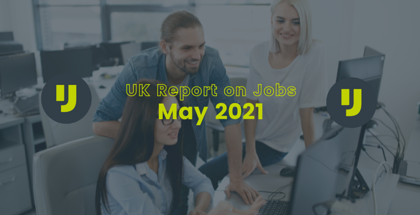UK Report on Jobs – May 2021